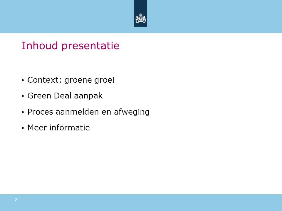Inhoud presentatie Context: groene groei Green Deal aanpak