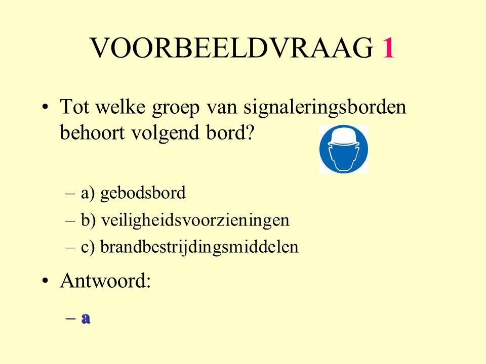 VOORBEELDVRAAG 1 Tot welke groep van signaleringsborden behoort volgend bord a) gebodsbord. b) veiligheidsvoorzieningen.