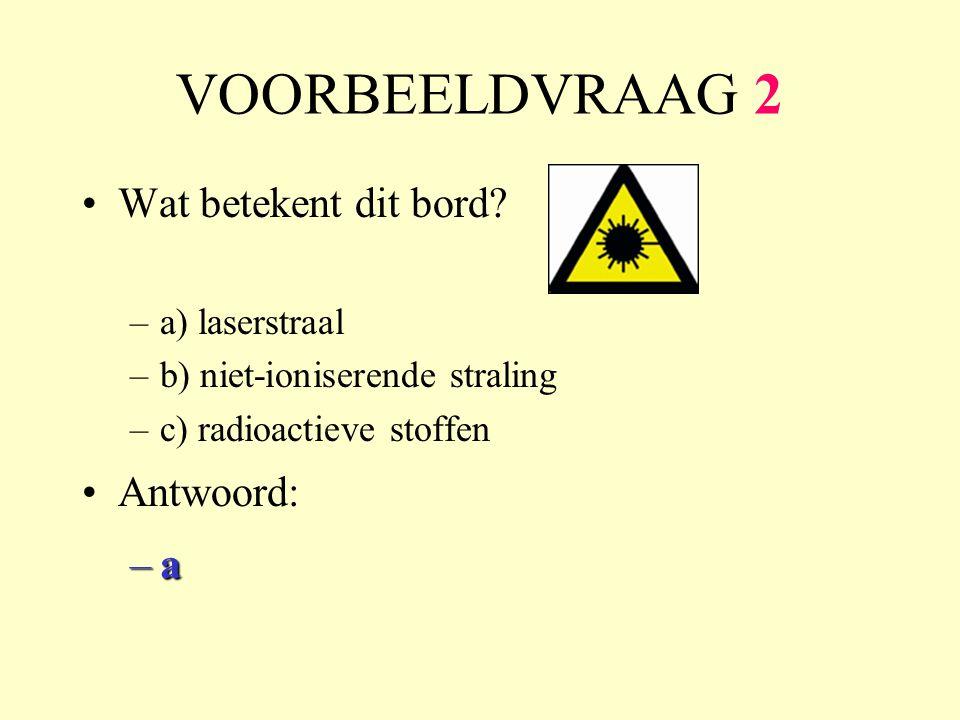 VOORBEELDVRAAG 2 Wat betekent dit bord Antwoord: a a) laserstraal