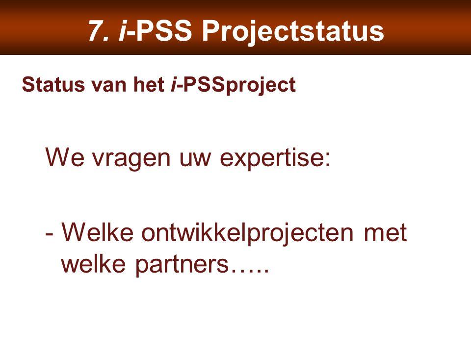 7. i-PSS Projectstatus We vragen uw expertise: