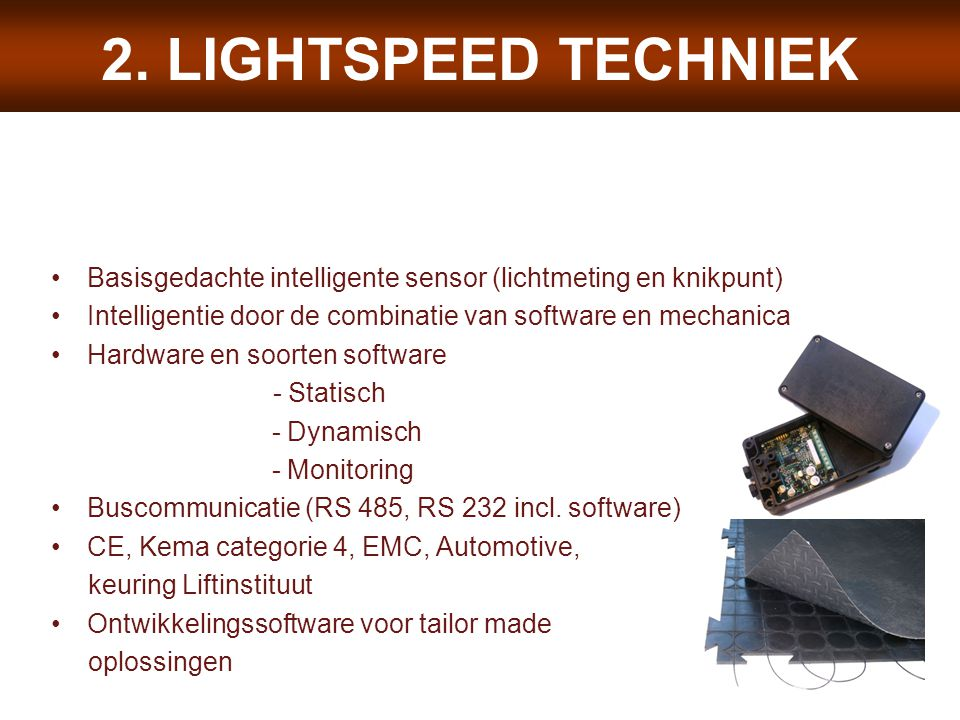 2. LIGHTSPEED TECHNIEK Basisgedachte intelligente sensor (lichtmeting en knikpunt) Intelligentie door de combinatie van software en mechanica.