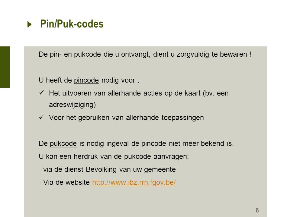 Pin/Puk-codes De pin- en pukcode die u ontvangt, dient u zorgvuldig te bewaren ! U heeft de pincode nodig voor :