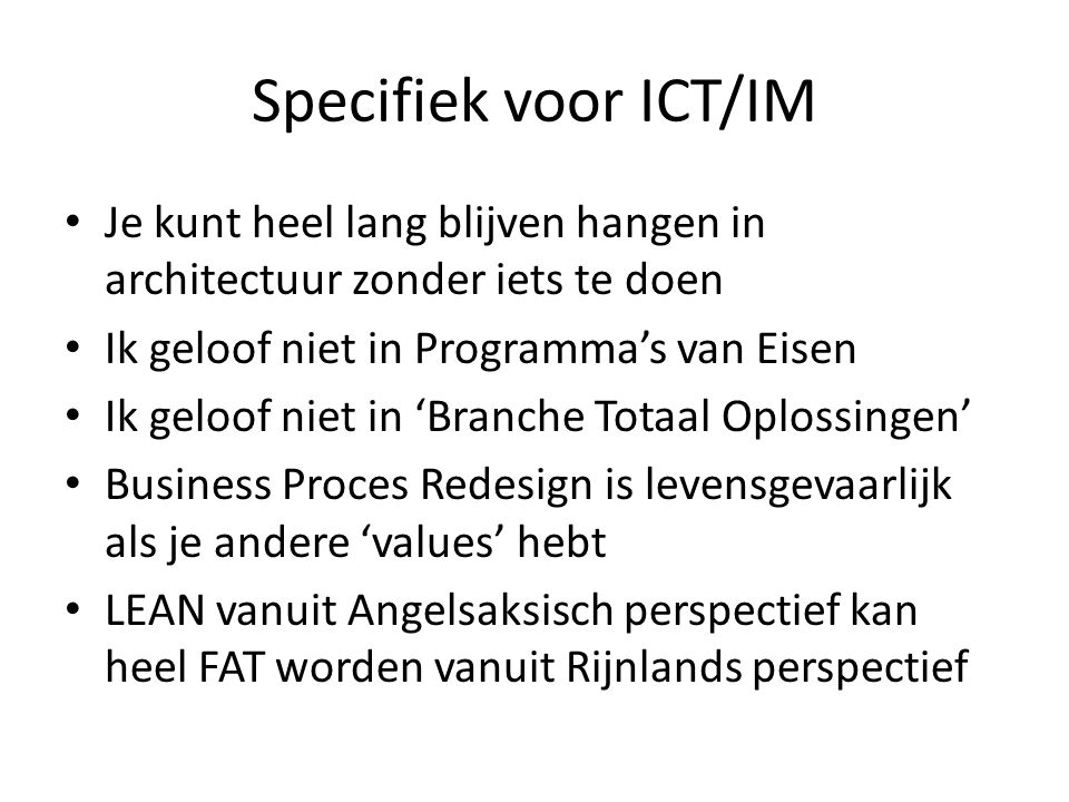 Specifiek voor ICT/IM Je kunt heel lang blijven hangen in architectuur zonder iets te doen. Ik geloof niet in Programma's van Eisen.