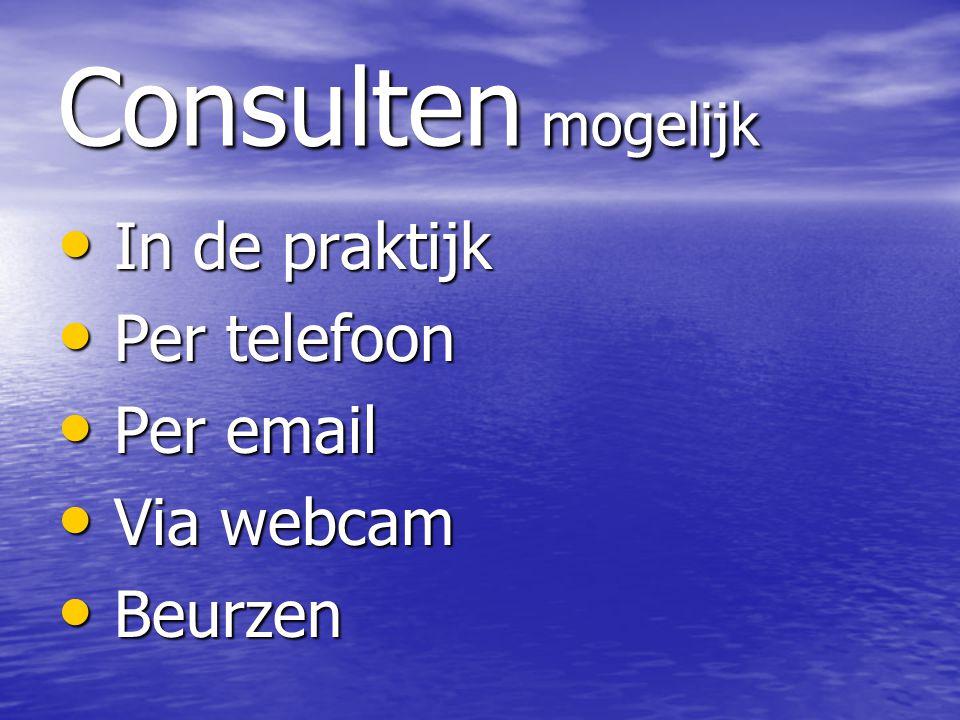 Consulten mogelijk In de praktijk Per telefoon Per email Via webcam