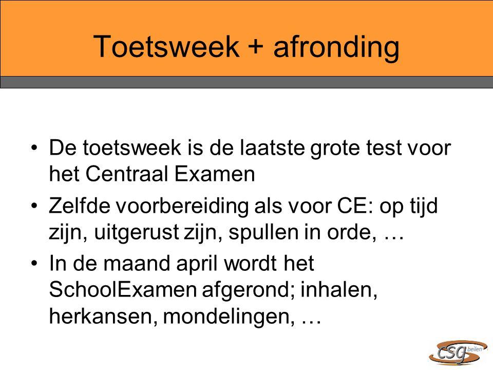 Toetsweek + afronding De toetsweek is de laatste grote test voor het Centraal Examen.