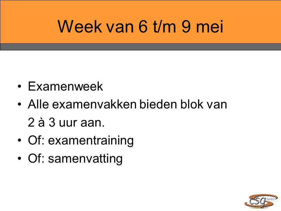 Week van 6 t/m 9 mei Examenweek Alle examenvakken bieden blok van