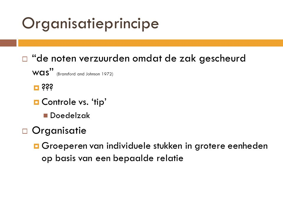 Organisatieprincipe de noten verzuurden omdat de zak gescheurd was (Bransford and Johnson 1972)