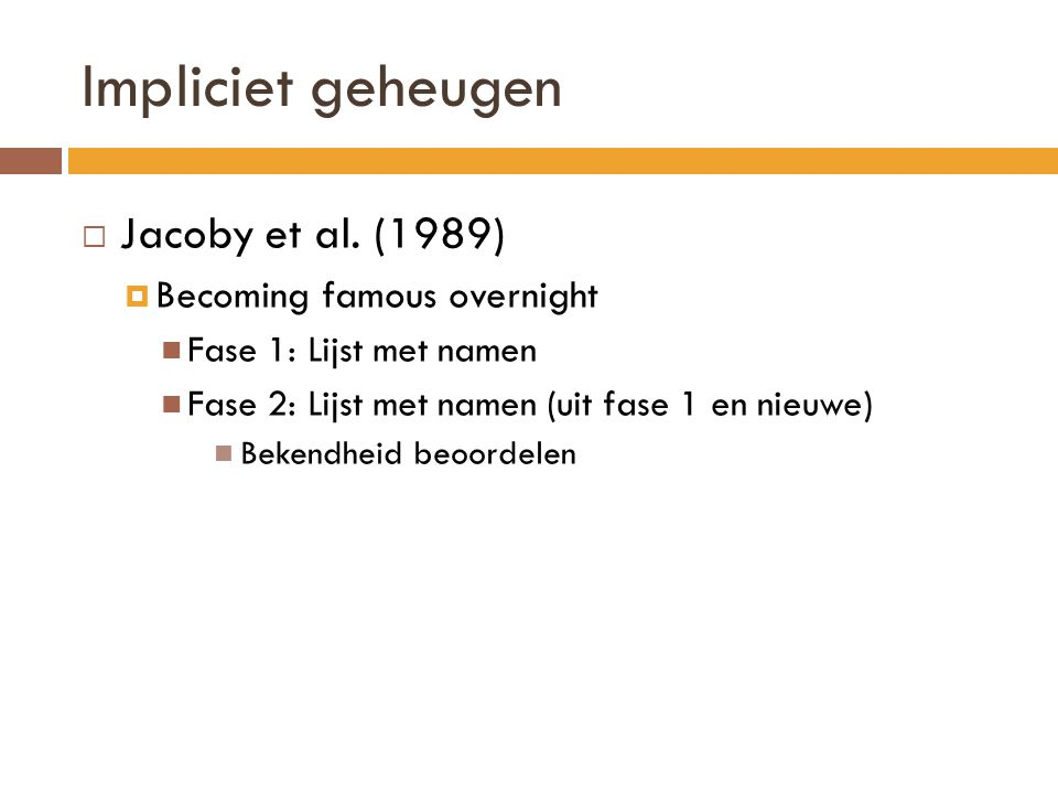 Impliciet geheugen Jacoby et al. (1989) Becoming famous overnight