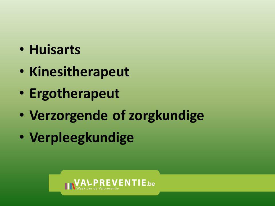 Huisarts Kinesitherapeut Ergotherapeut Verzorgende of zorgkundige Verpleegkundige