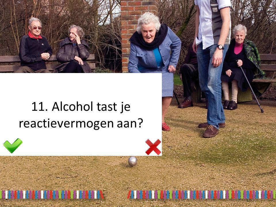 11. Alcohol tast je reactievermogen aan