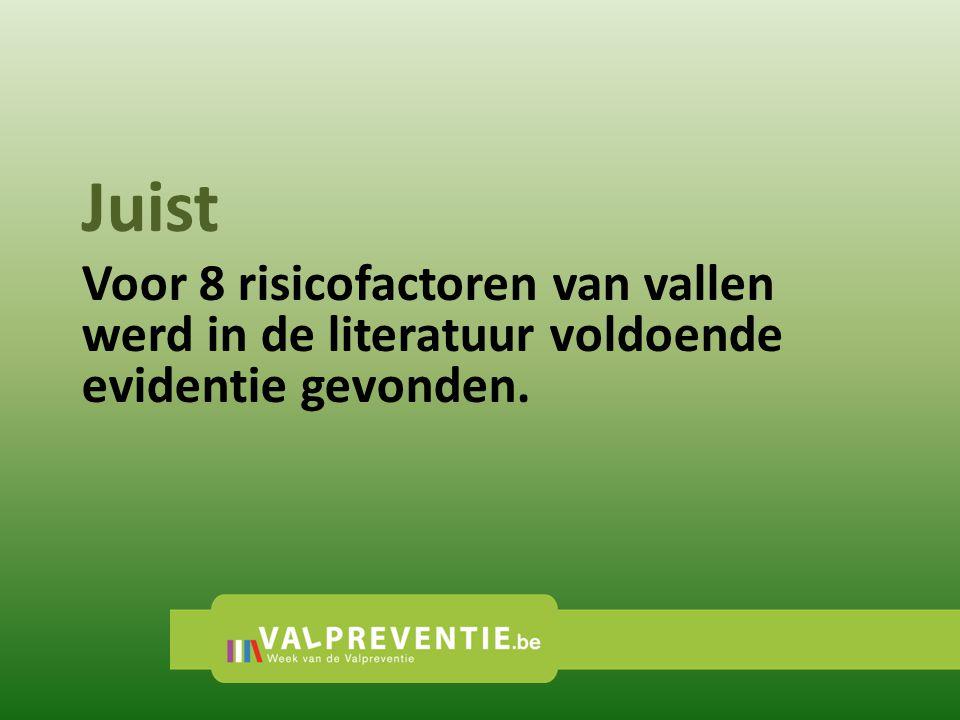 Juist Voor 8 risicofactoren van vallen werd in de literatuur voldoende evidentie gevonden.