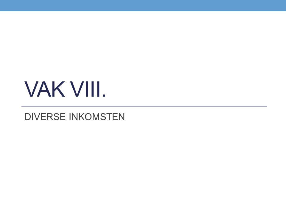 Vak VIII. DIVERSE INKOMSTEN