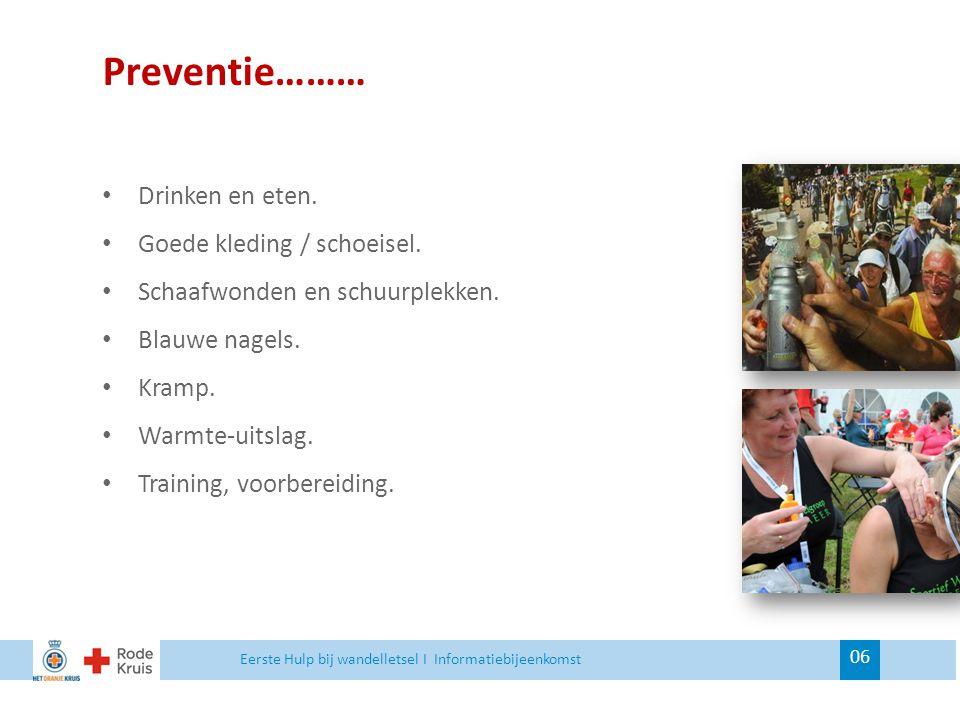 Preventie……… Drinken en eten. Goede kleding / schoeisel.