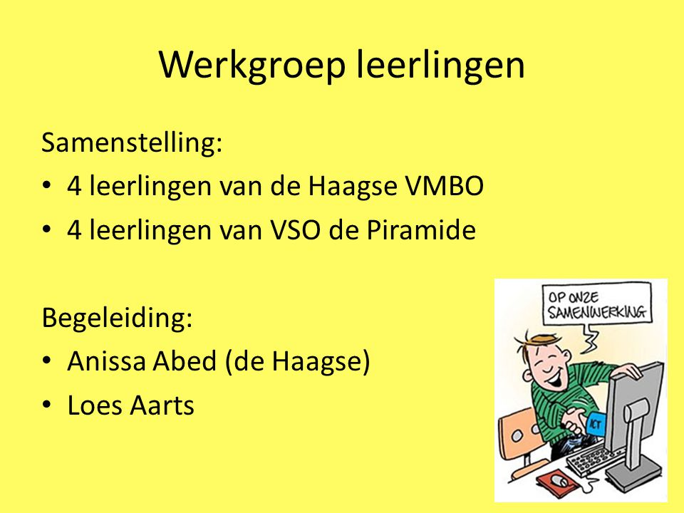 Werkgroep leerlingen Samenstelling: 4 leerlingen van de Haagse VMBO