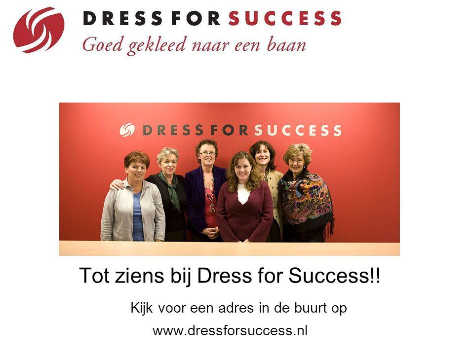 Tot ziens bij Dress for Success!! Kijk voor een adres in de buurt op