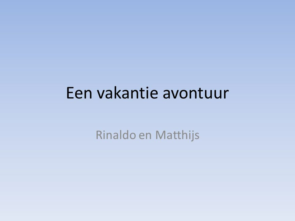 Een vakantie avontuur Rinaldo en Matthijs