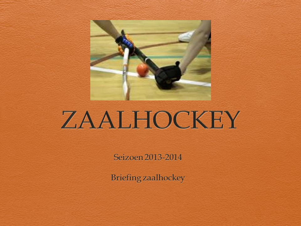 Seizoen 2013-2014 Briefing zaalhockey
