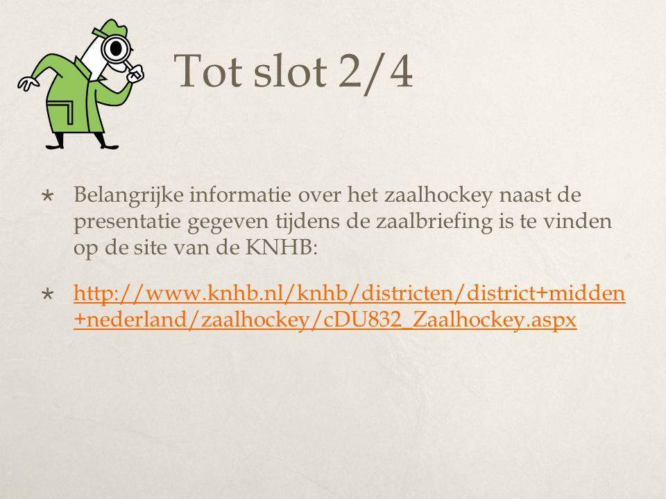 Tot slot 2/4 Belangrijke informatie over het zaalhockey naast de presentatie gegeven tijdens de zaalbriefing is te vinden op de site van de KNHB: