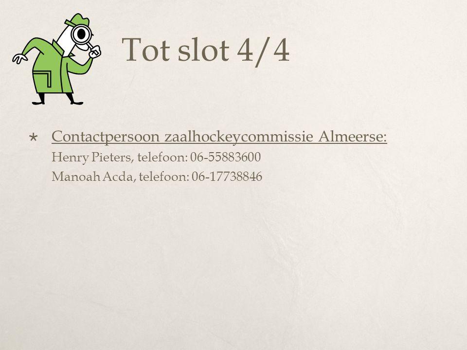 Tot slot 4/4 Contactpersoon zaalhockeycommissie Almeerse: