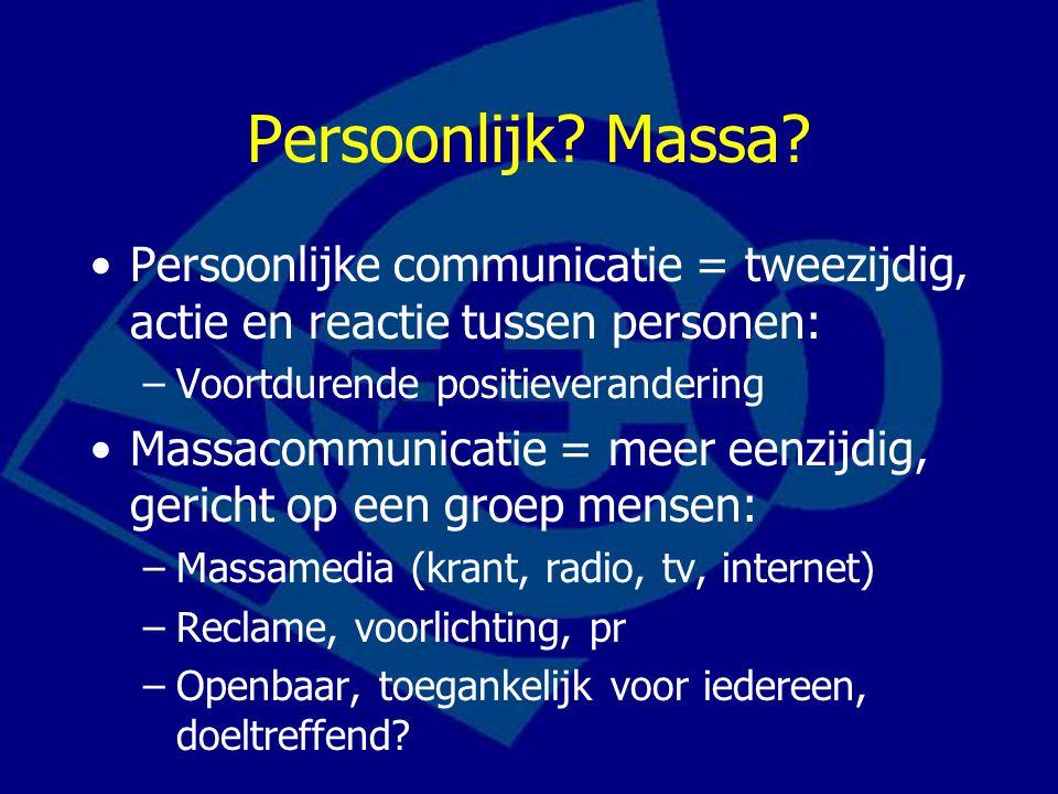 Persoonlijk Massa Persoonlijke communicatie = tweezijdig, actie en reactie tussen personen: Voortdurende positieverandering.