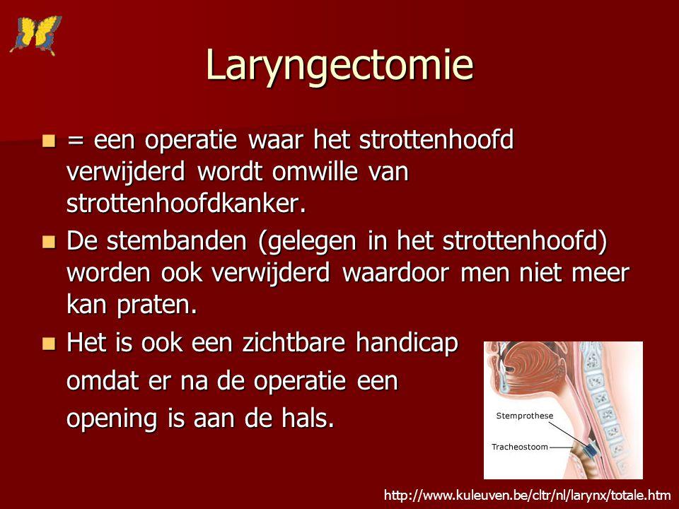 Laryngectomie = een operatie waar het strottenhoofd verwijderd wordt omwille van strottenhoofdkanker.