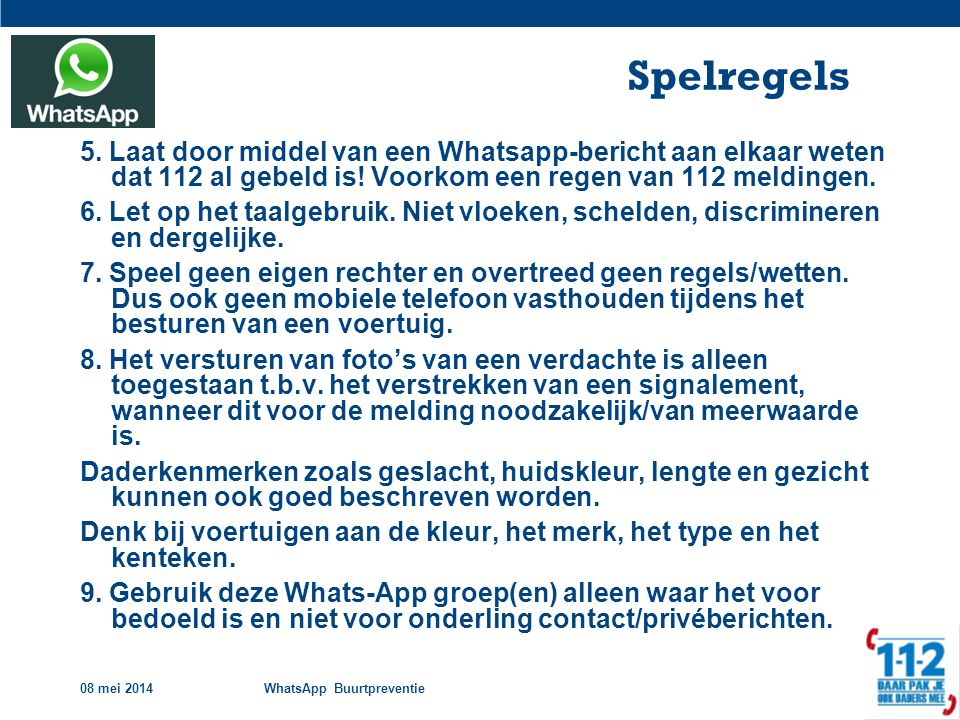 Spelregels 5. Laat door middel van een Whatsapp-bericht aan elkaar weten dat 112 al gebeld is! Voorkom een regen van 112 meldingen.