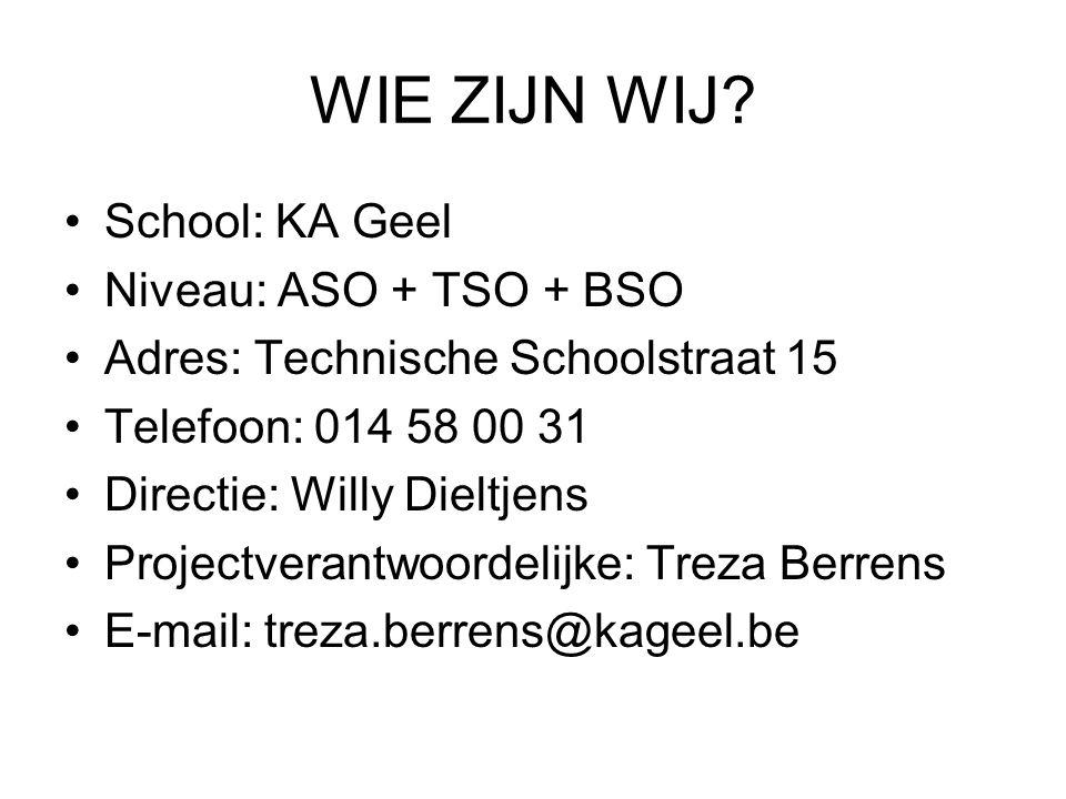 WIE ZIJN WIJ School: KA Geel Niveau: ASO + TSO + BSO