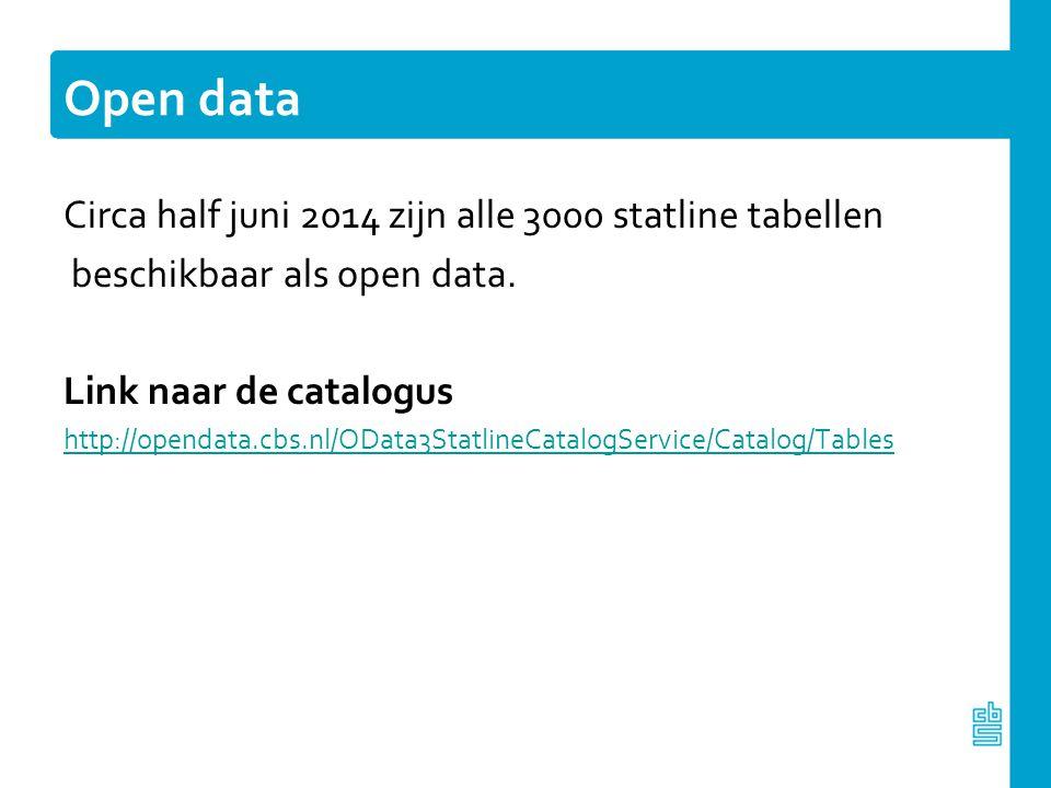 Open data Circa half juni 2014 zijn alle 3000 statline tabellen