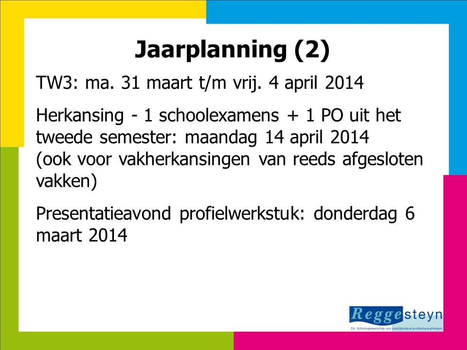 Jaarplanning (2) TW3: ma. 31 maart t/m vrij. 4 april 2014