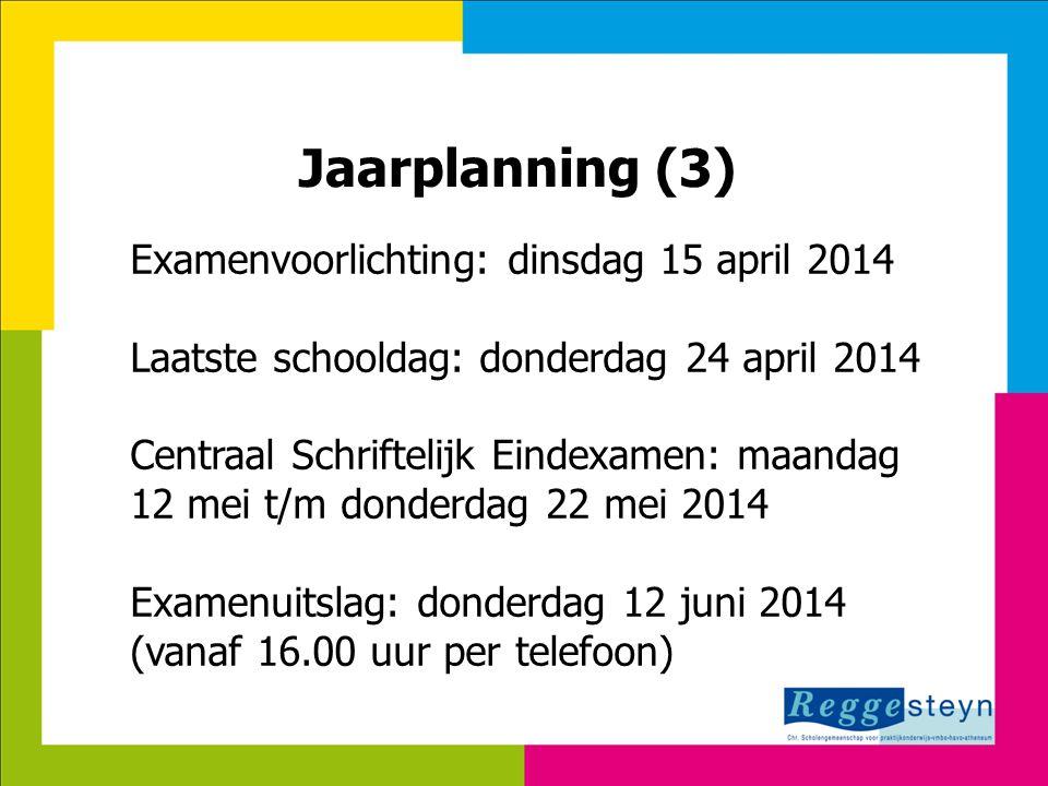 Jaarplanning (3) Examenvoorlichting: dinsdag 15 april 2014