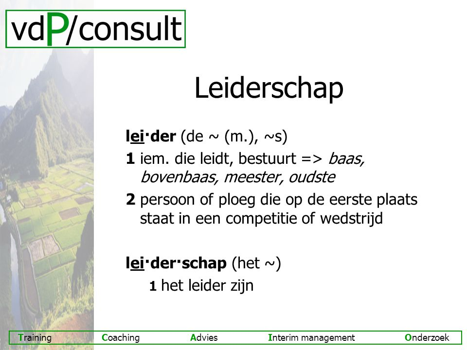 Leiderschap lei·der (de ~ (m.), ~s)