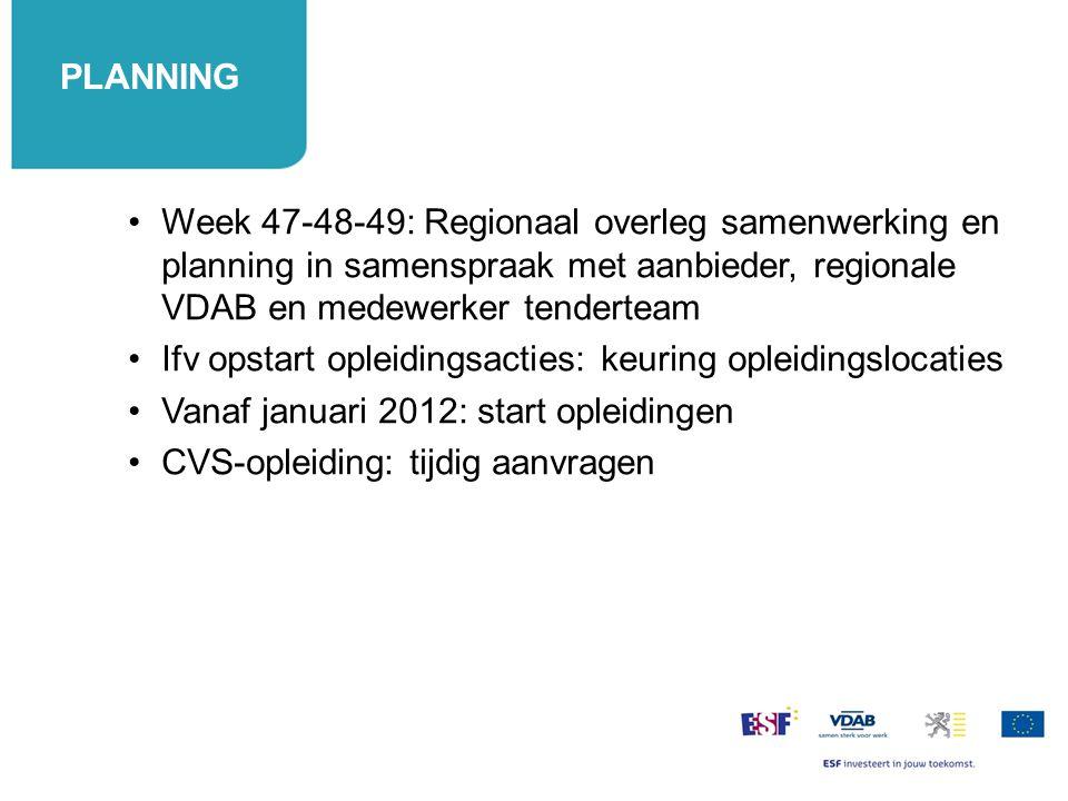 PLANNING PLANNING. Week 47-48-49: Regionaal overleg samenwerking en planning in samenspraak met aanbieder, regionale VDAB en medewerker tenderteam.