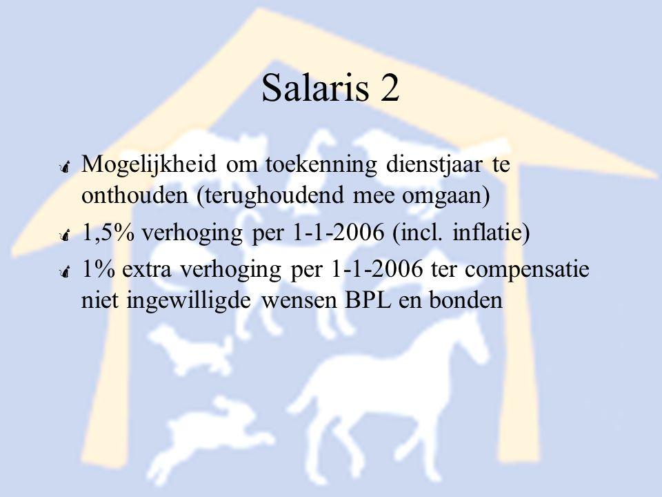 Salaris 2 Mogelijkheid om toekenning dienstjaar te onthouden (terughoudend mee omgaan) 1,5% verhoging per 1-1-2006 (incl. inflatie)