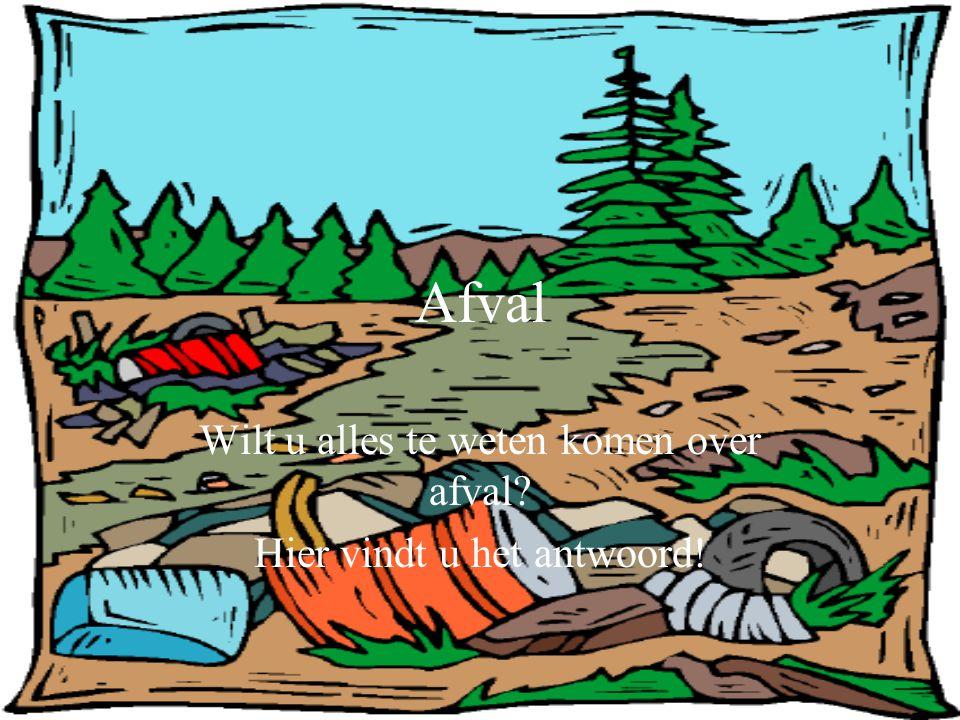 Wilt u alles te weten komen over afval Hier vindt u het antwoord!
