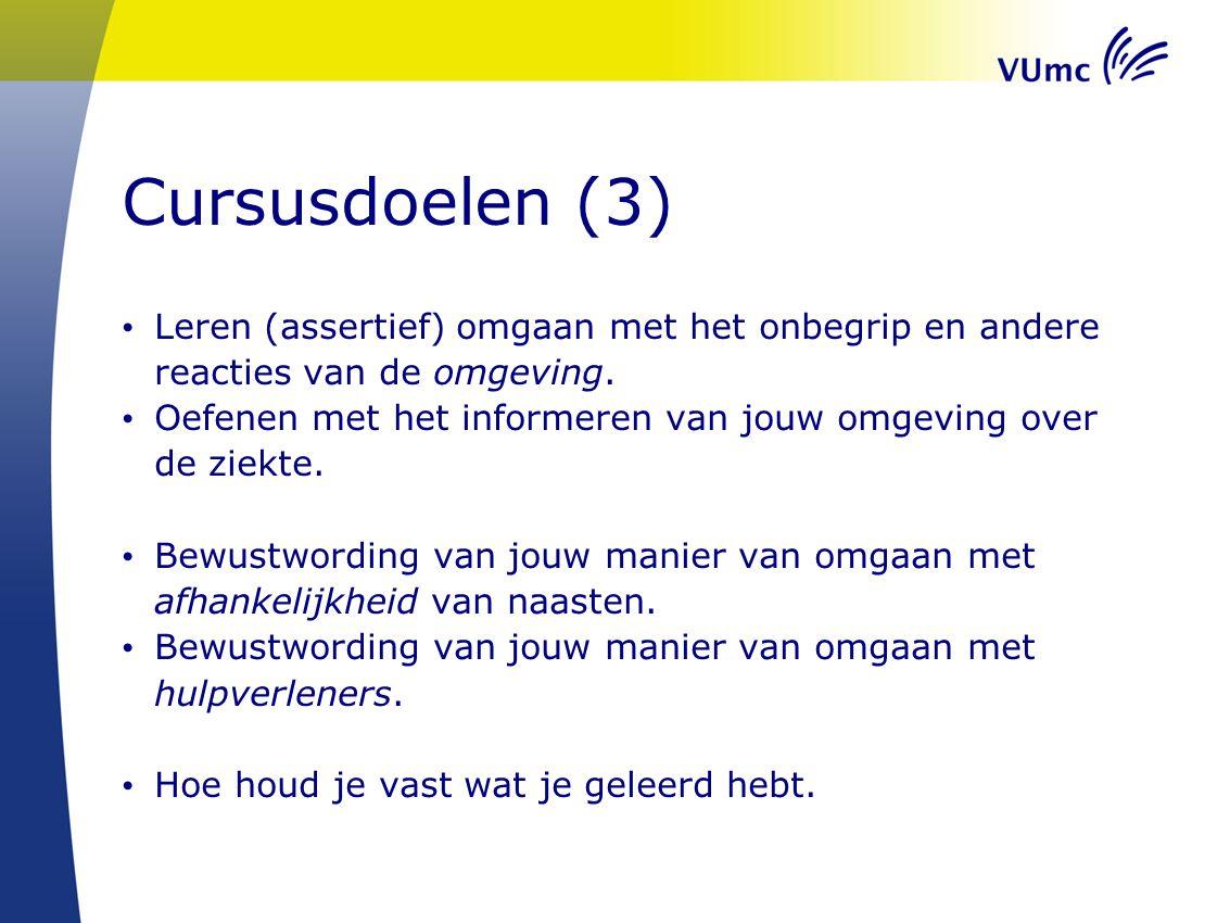 Cursusdoelen (3) Leren (assertief) omgaan met het onbegrip en andere reacties van de omgeving.