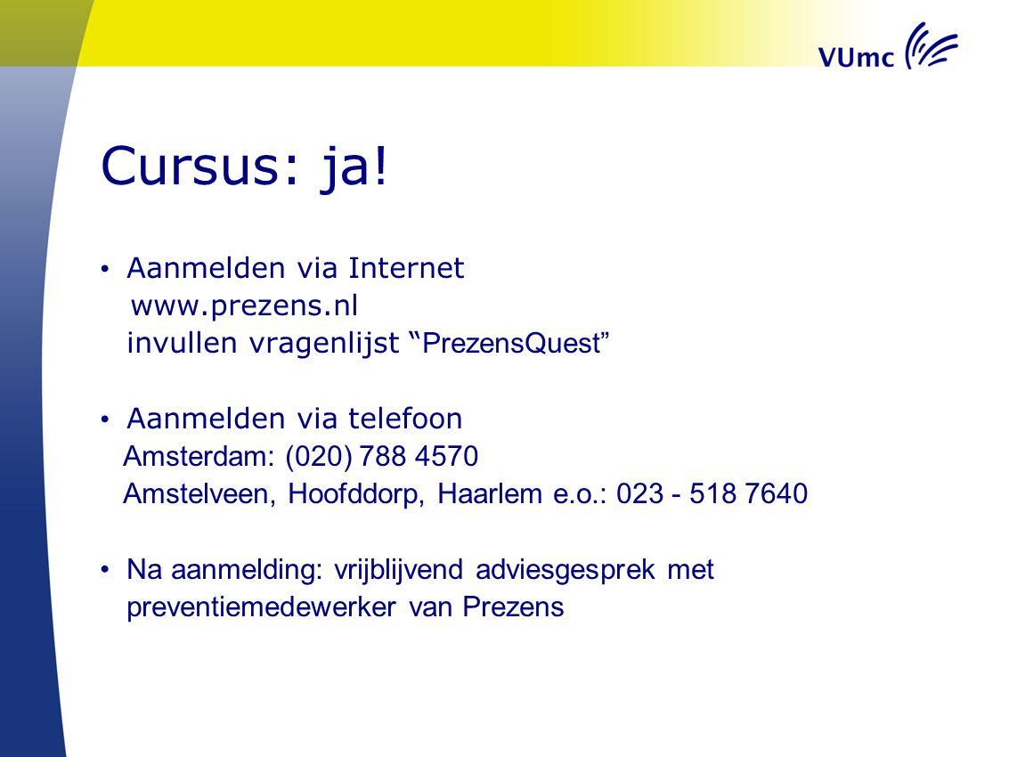 Cursus: ja! Aanmelden via Internet www.prezens.nl