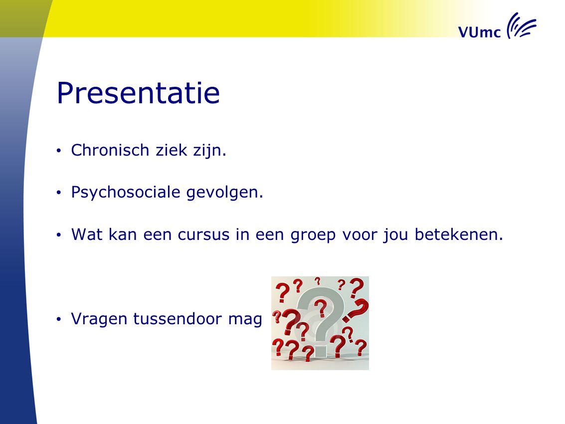 Presentatie Chronisch ziek zijn. Psychosociale gevolgen.
