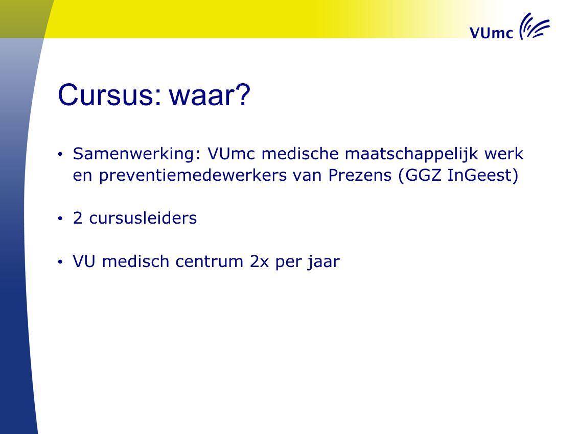 Cursus: waar Samenwerking: VUmc medische maatschappelijk werk en preventiemedewerkers van Prezens (GGZ InGeest)