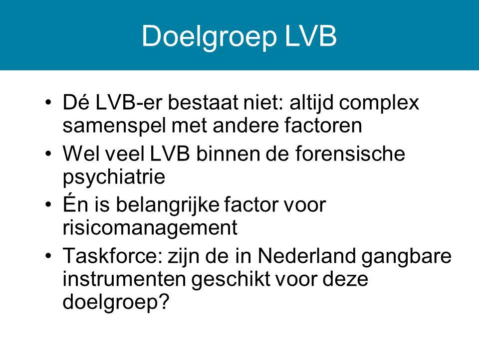 Doelgroep LVB Dé LVB-er bestaat niet: altijd complex samenspel met andere factoren. Wel veel LVB binnen de forensische psychiatrie.