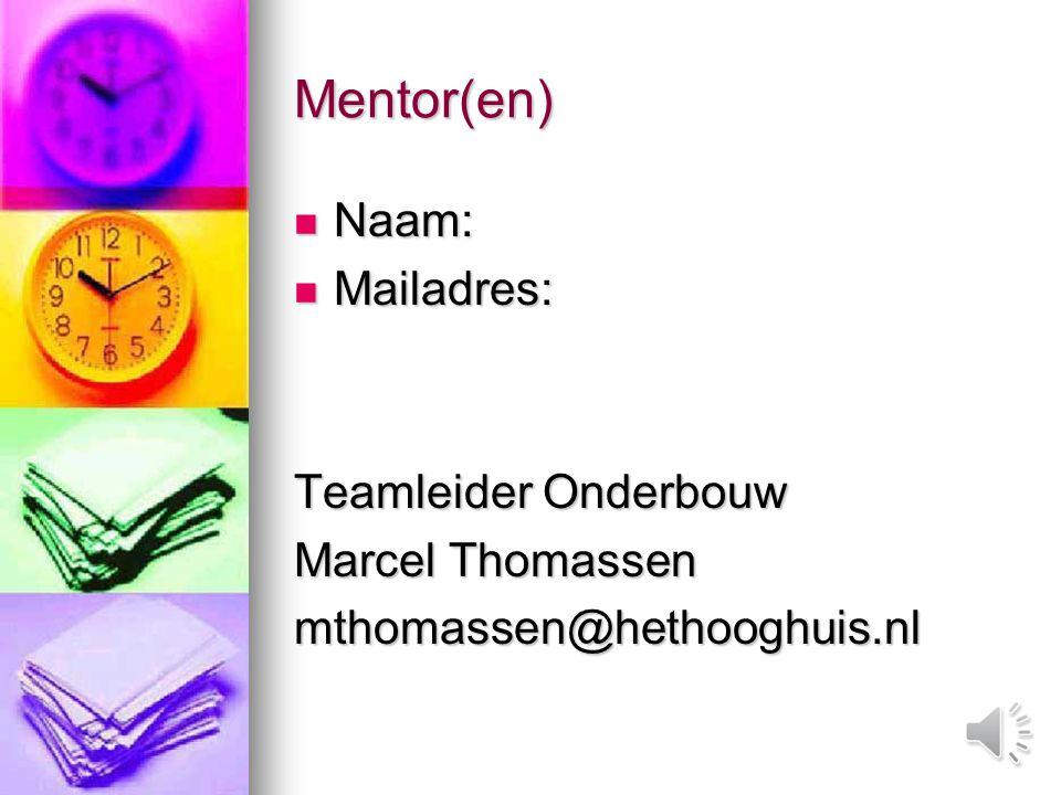 Mentor(en) Naam: Mailadres: Teamleider Onderbouw Marcel Thomassen