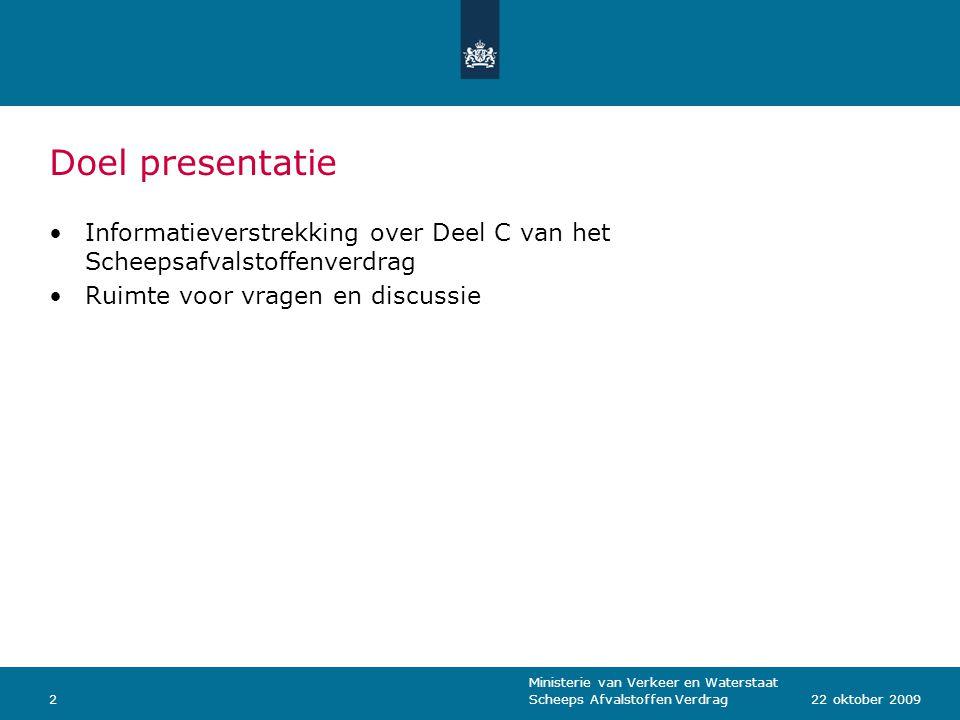 Doel presentatie Informatieverstrekking over Deel C van het Scheepsafvalstoffenverdrag. Ruimte voor vragen en discussie.