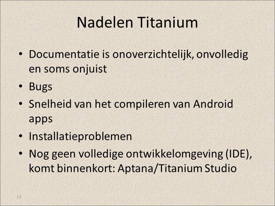 Nadelen Titanium Documentatie is onoverzichtelijk, onvolledig en soms onjuist. Bugs. Snelheid van het compileren van Android apps.