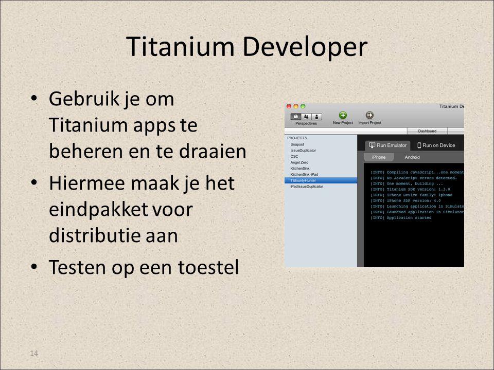 Titanium Developer Gebruik je om Titanium apps te beheren en te draaien. Hiermee maak je het eindpakket voor distributie aan.