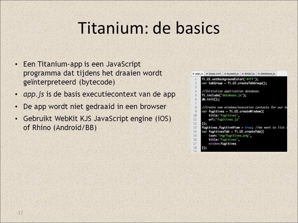 Titanium: de basics Een Titanium-app is een JavaScript programma dat tijdens het draaien wordt geïnterpreteerd (bytecode)
