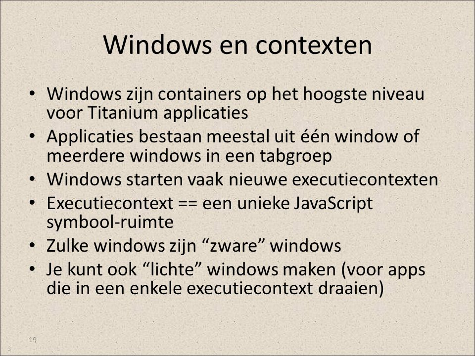 Windows en contexten Windows zijn containers op het hoogste niveau voor Titanium applicaties.
