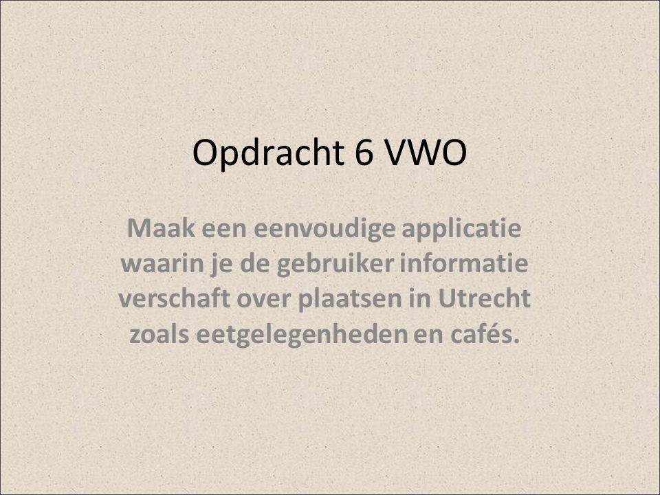 Opdracht 6 VWO Maak een eenvoudige applicatie waarin je de gebruiker informatie verschaft over plaatsen in Utrecht zoals eetgelegenheden en cafés.
