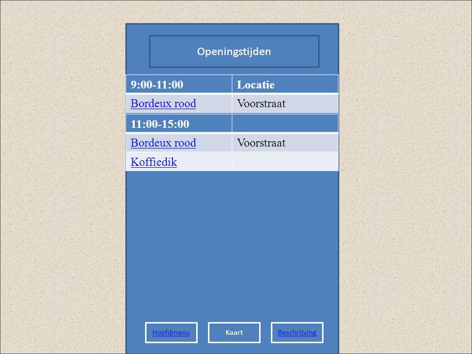 Openingstijden 9:00-11:00 Locatie Bordeux rood Voorstraat 11:00-15:00