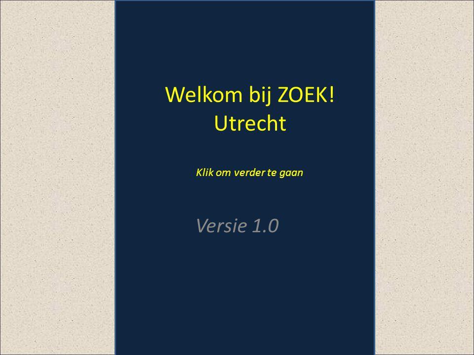 Welkom bij ZOEK! Utrecht Klik om verder te gaan