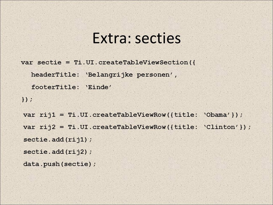 Extra: secties var sectie = Ti.UI.createTableViewSection({
