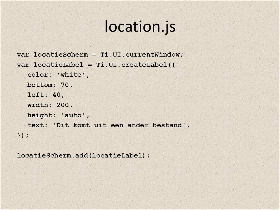 location.js var locatieScherm = Ti.UI.currentWindow;